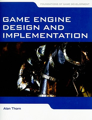 Game Engine Design and Implementation By Thorn, Alan