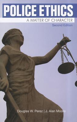 Police Ethics By Perez, Douglas W./ Moore, J. Alan